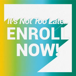 It's not too late... Enroll Now!