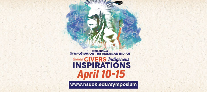 45th Annual Symposium on the American Indian. Indian Givers Indigenous Inspirations. April 10-15.