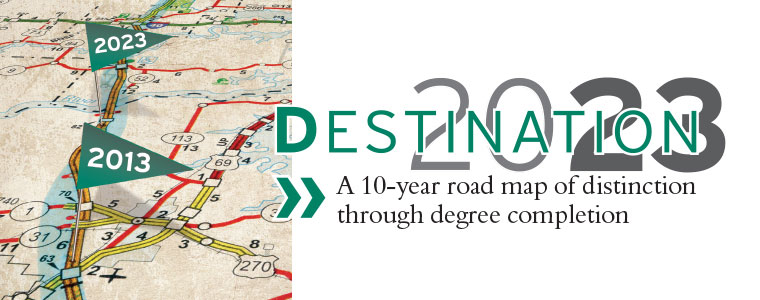 Destination 2023. A 10-year road map of distinction through degree completion