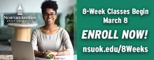 8 week classes begin march 8 enroll now nsuok.edu/8weeks