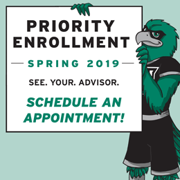 Priority Enrollment: Spring 2019. See your advisor; schedule an appointment!